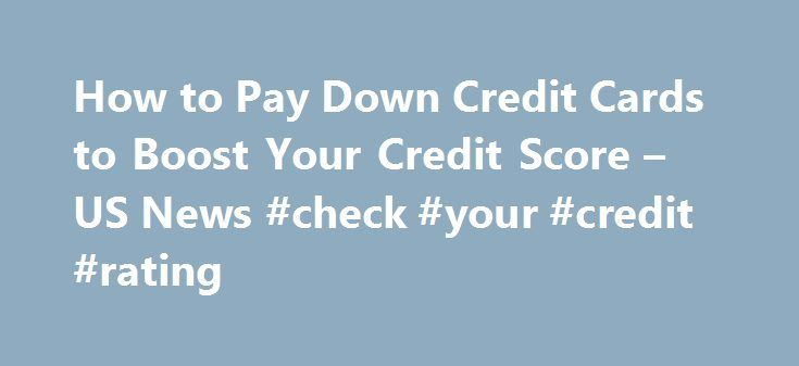 How to Pay Down Credit Cards to Boost Your Credit Score – US News #check #your #credit #rating http://credit.remmont.com/how-to-pay-down-credit-cards-to-boost-your-credit-score-us-news-check-your-credit-rating/  #credit card credit score # How to Pay Down Credit Cards to Boost Your Credit Score Say goodbye to your Read More...The post How to Pay Down Credit Cards to Boost Your Credit Score – US News #check #your #credit #rating appeared first on Credit.