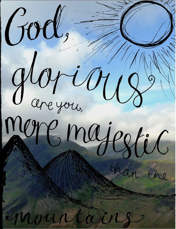 Glorious are you, more majestic than the mountains... | my ...