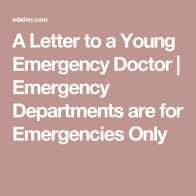 A Letter to a Young Emergency Doctor | Emergency Departments are for Emergencies Only