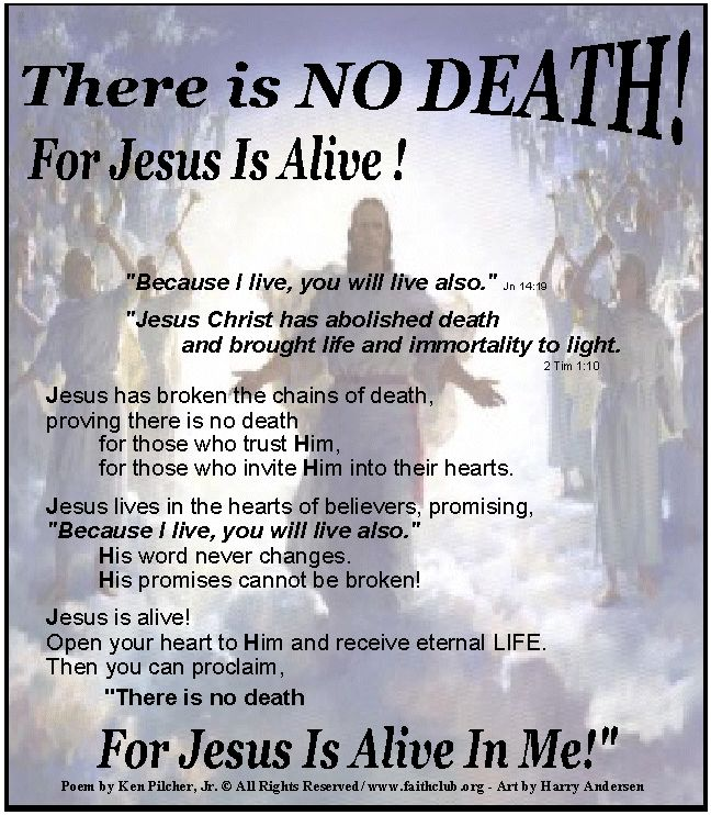 There is NO DEATH! For JESUS Is Alive! ..... There is no death For JESUS Is Alive In Me! ..... Yes and Amen‼