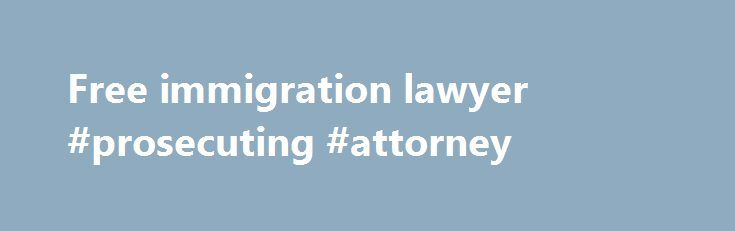 Free immigration lawyer #prosecuting #attorney http://attorney.remmont.com/free-immigration-lawyer-prosecuting-attorney/  #free immigration lawyer IMMIGRATION AND CITIZENSHIP Finding Legal Assistance If you seek professional assistance to file a U.S. Citizenship and Immigration Services (USCIS) form, make sure that the individual or organization is authorized and qualified. If you are unable to pay for a lawyer, there are some low cost or free legal assistance options available. […]