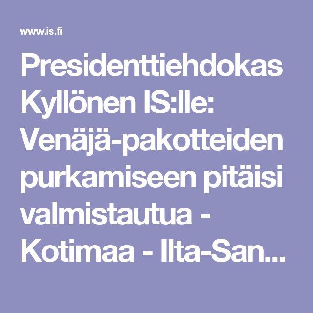 Presidenttiehdokas Kyllönen IS:lle: Venäjä-pakotteiden purkamiseen pitäisi valmistautua - Kotimaa - Ilta-Sanomat