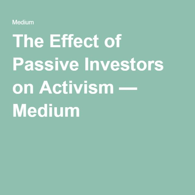 The Effect of Passive Investors on Activism — Medium