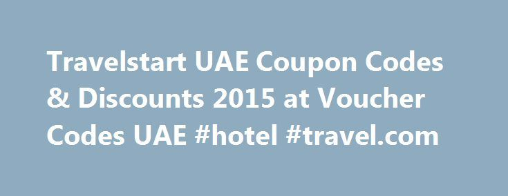 Travelstart UAE Coupon Codes & Discounts 2015 at Voucher Codes UAE #hotel #travel.com http://travel.nef2.com/travelstart-uae-coupon-codes-discounts-2015-at-voucher-codes-uae-hotel-travel-com/  #travel start # AED 50 Off On All Bookings at Travelstart UAE Exclusive The Travelstart UAE web site has been opened in a new window ready for you to shop. To get the discount, enter the code TRAVELUAE50 when you reach the checkout. AED 100 Off On Your Next Flight at Travelstart UAE The Travelstart […]