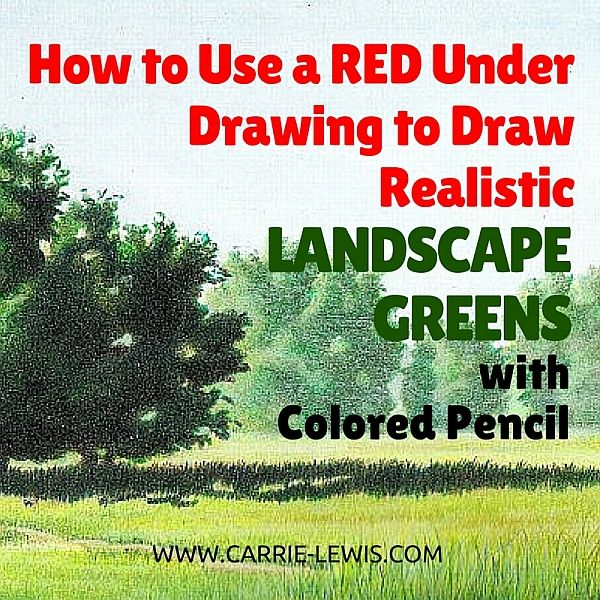 How to use a red under drawing to draw realistic landscape greens in colored pencil. http://www.carrie-lewis.com/mini-clinic/how-to-use-red-under-drawing-realistic-landscape-greens-colored-pencil/