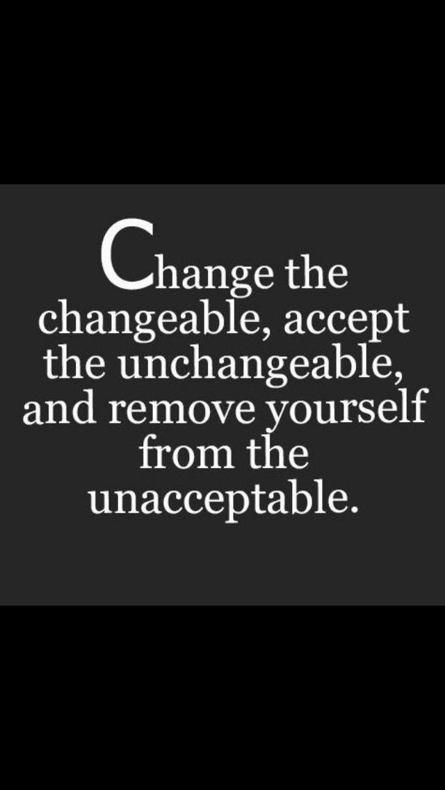 change the changeable accept the and remove yourself the the only changeable thing left is you making the right change in your