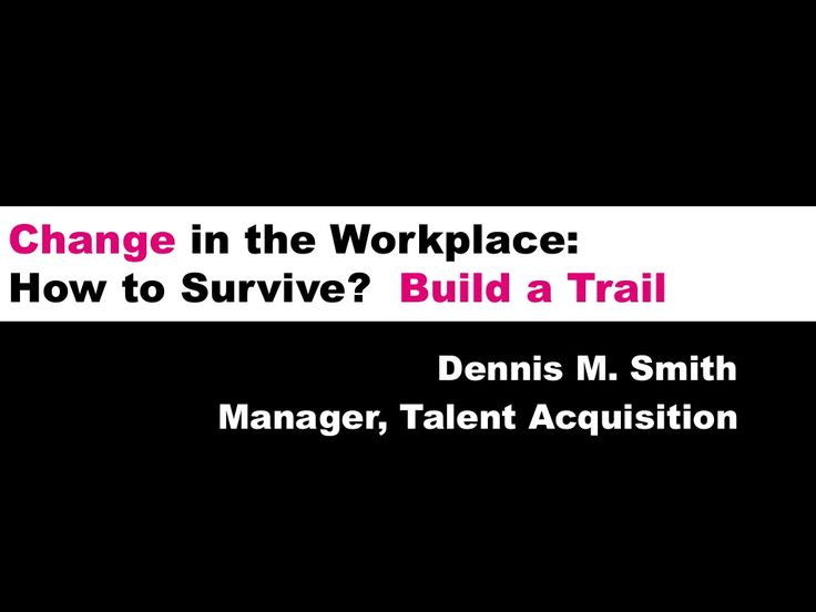 The Changing Workplace:  How to Survive?  #BuildATrail by Dennis Smith via slideshare