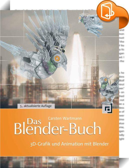 """Das Blender-Buch :: """"Das Blender-Buch"""" ist seit vielen Jahren das Standardwerk für das beliebte 3D-Modellierungs- und Animationswerkzeug und wurde bereits in mehrere Sprachen übersetzt. Jetzt wurde es erneut aktualisiert. Autor und Blender-Kenner Carsten Wartmann macht Sie mit dem Programm und seinen Eigenheiten vertraut und führt Sie ein in die Erstellung von dreidimensionalen Szenen und Animationen für Websites und Videoproduktionen. Nach einem schnellen Überblick über das Prog..."""