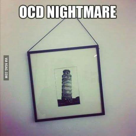 OCD nightmare.