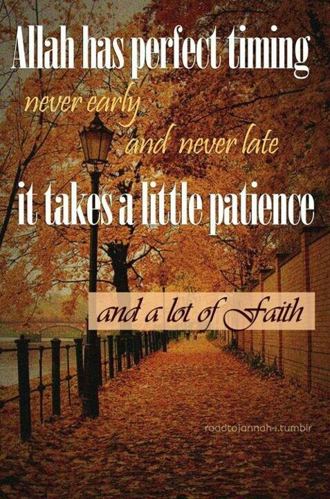 Be patience and have faith.