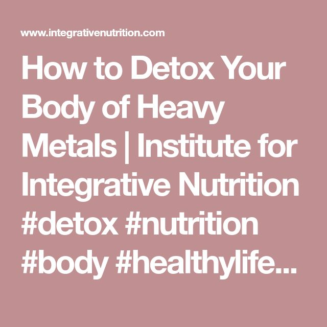 How to Detox Your Body of Heavy Metals | Institute for Integrative Nutrition #detox #nutrition #body #healthylifestyle #healthy #healthtips