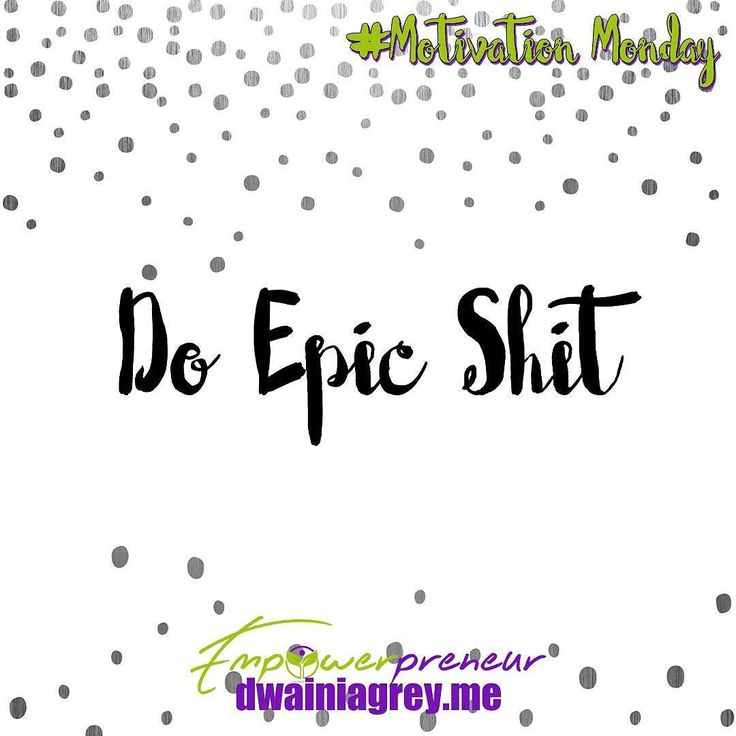 Do epic shit! Every day set out to be the best you can be. Take inspired action everyday. #mondaymotivation #motivation #motivationmonday #affirmation #mondaymantra