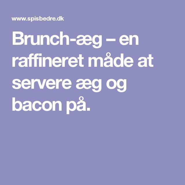 Brunch-æg – en raffineret måde at servere æg og bacon på.