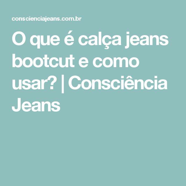 O que é calça jeans bootcut e como usar?   Consciência Jeans