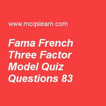 Learn quiz on fama french three factor model, BBA financial management quiz 83 to practice. Free finance MCQs questions and answers to learn fama french three factor model MCQs with answers. Practice MCQs to test knowledge on fama french three factor model, beta coefficient in finance, objective of corporation value maximization, estimating cash flows worksheets.  Free fama french three factor model worksheet has multiple choice quiz questions as stock portfolio with lowest book for…