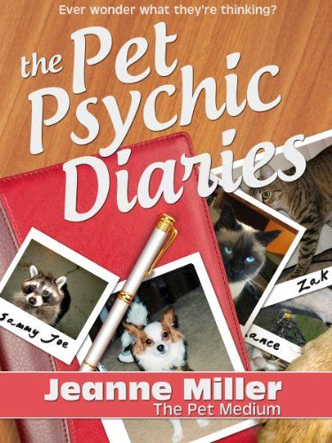 The Pet Psychic Diaries by Jeanne Miller                                                                                                                                                                                 More