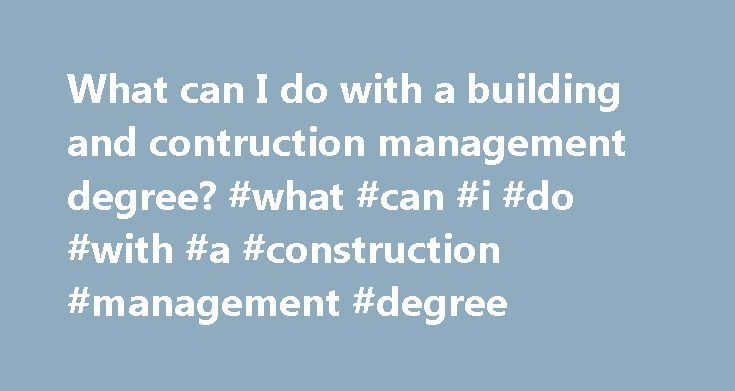 What can I do with a building and contruction management degree? #what #can #i #do #with #a #construction #management #degree http://nashville.remmont.com/what-can-i-do-with-a-building-and-contruction-management-degree-what-can-i-do-with-a-construction-management-degree/  # Building and construction management Building and construction management graduates possess technical knowledge and professional skills highly sought after by employers Job options Jobs directly related to your degree…