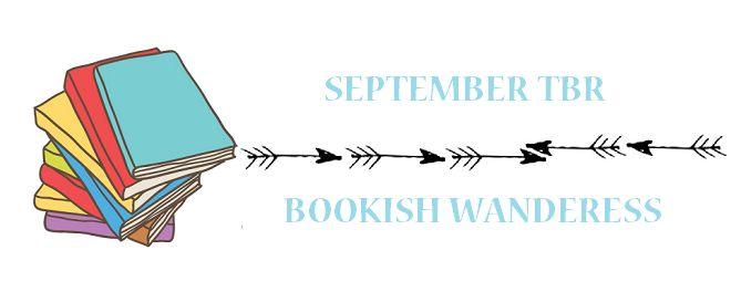 September TBR (Bookish Wanderess)