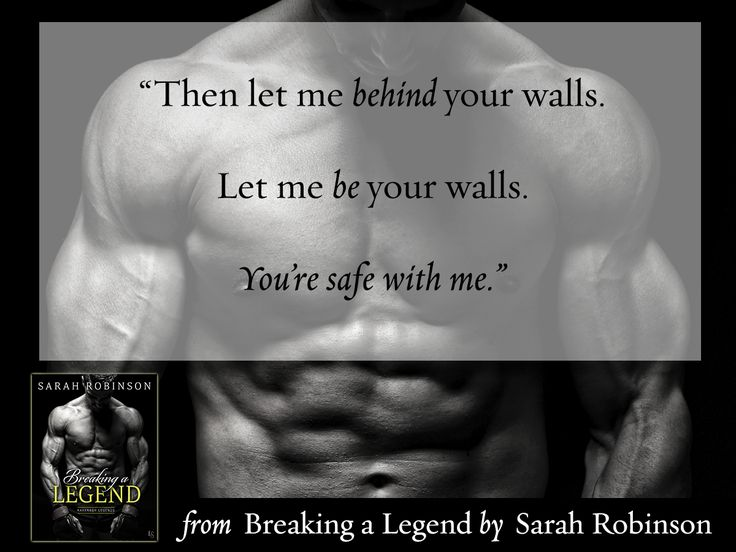 """""""Then let me behind your walls. Let me be your walls. You're safe with me."""" From BREAKING A LEGEND by Sarah Robinson"""