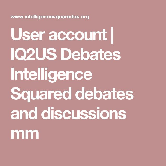 User account | IQ2US Debates  Intelligence Squared debates and discussions  mm