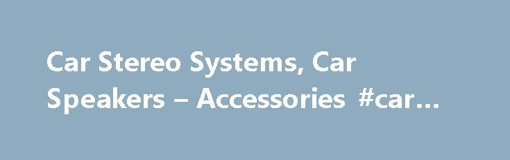 Car Stereo Systems, Car Speakers – Accessories #car #bulbs http://india.remmont.com/car-stereo-systems-car-speakers-accessories-car-bulbs/  #car stereo # Car Stereo Systems & Car Audio Equipment Specialists Welcome to Car Audio Centre, the UK's leading car stereo retailer with stores nationwide, stocking over 3000 product lines. As authorised dealers for all of the car stereo systems. speakers and car equipment on the site, we offer a unique service. Our friendly, expert advice means that…