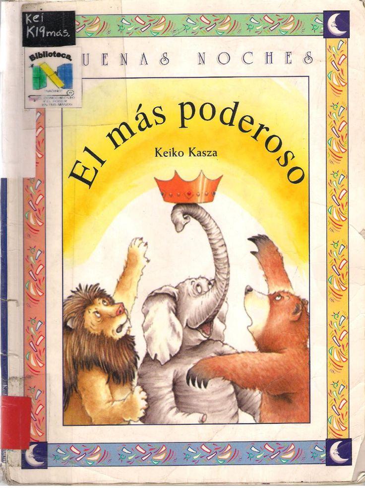 el mas poderoso Cuento del autor Keiko Kasza. Este cuento narra la historia de tres animales que miden su poder para lograr quedarsen con la corona que encuentran en el bosque, y que dice, para el mas poderoso. Este cuento se sube para promocionar los contenidos en la biblioteca y la lectura en nuevos medios.
