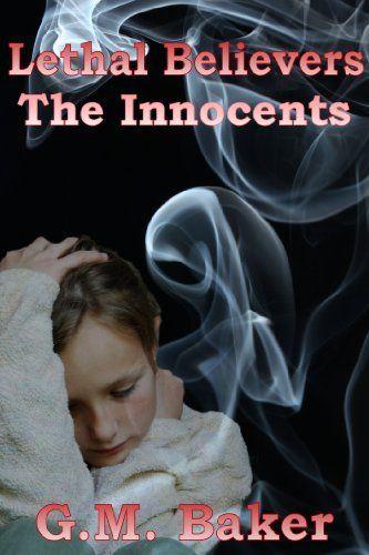 Lethal Believers - The Innocents by G. Mitchell Baker, http://www.amazon.com/dp/B00BXRUU4K/ref=cm_sw_r_pi_dp_ZhGTsb00PQKCF