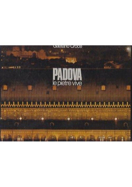 PADOVA  LE PIETRE VIVE di Gaetano Croce 1979 Signum Edizioni Padova *