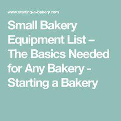 Small Bakery Equipment List – The Basics Needed for Any Bakery - Starting a Bakery