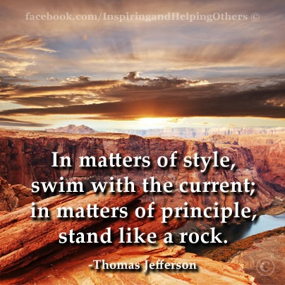 """In matters of style, swim with the current; in matters of principle, stand like a rock."" -Thomas Jefferson #quotes #inspirational #greatleaders"