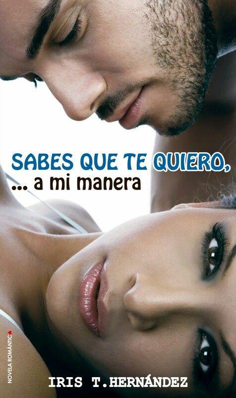 Sabes que te quiero..., a mi manera - Iris T. Hernández