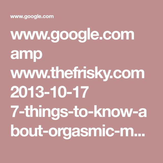 www.google.com amp www.thefrisky.com 2013-10-17 7-things-to-know-about-orgasmic-meditation%3famp=1