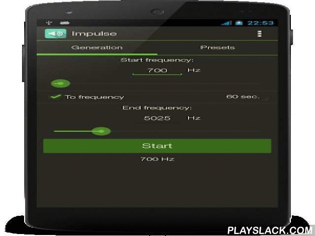 Impulse - Signal Generator  Android App - playslack.com , April 1st '15: New update released with fixes addressing user issues.Easy to use audio signal generator (frequency generator) that generates audio tones from 1 to 22000 Hz.Test your phone's speaker, headphones, subwoofers, speakers and amplifiers. Test your hearing.Features:- Variable frequency tone generator- Sampling rate at 44100 (CD quality)- 16bit PCM encoding (CD quality)- Time span selectable- PresetsExtra features…