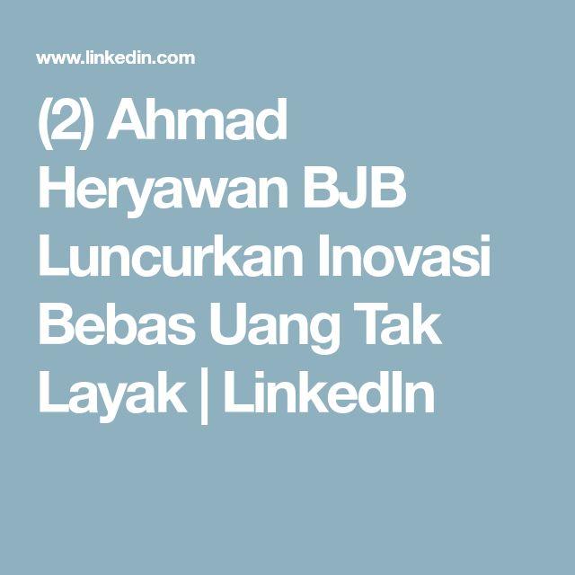 (2) Ahmad Heryawan BJB Luncurkan Inovasi Bebas Uang Tak Layak  | LinkedIn