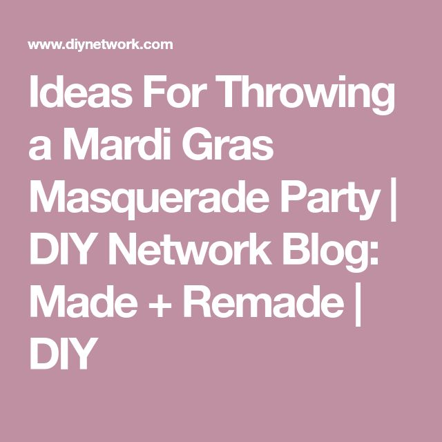Ideas For Throwing a Mardi Gras Masquerade Party | DIY Network Blog: Made + Remade | DIY
