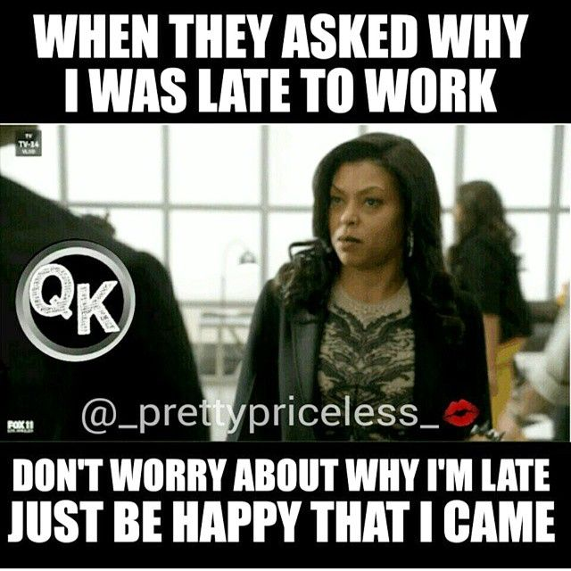 I want to say this every time I'm late and my boss notices.  When they asked why I was late to work, when they should be happy that I came at all.