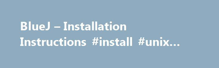 BlueJ – Installation Instructions #install #unix #on #windows http://internet.remmont.com/bluej-installation-instructions-install-unix-on-windows/  # Step 3: Installation Double-click the install file (bluej-309.msi). This will run a standard installation. Follow the instructions on screen. The installer will install the executable bluej.exe. Execute this to run BlueJ. When executing BlueJ you might get dialog from the firewall asking you whether you want to block or unblock BlueJ; we…