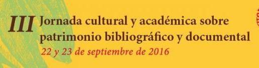 III Jornada cultural y académica de patrimonio bibliográfico y documental