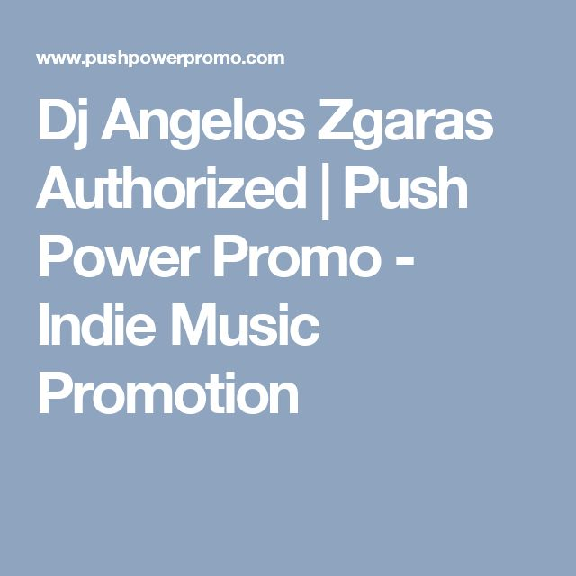 Dj Angelos Zgaras Authorized | Push Power Promo - Indie Music Promotion