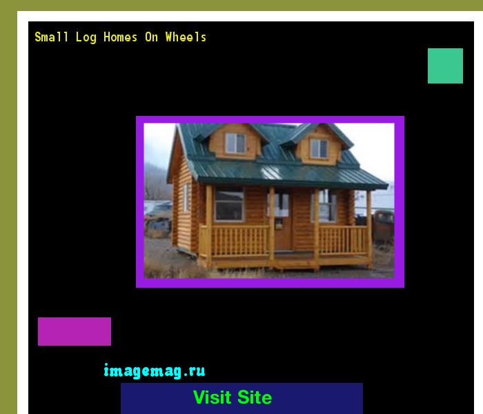 Small Log Homes On Wheels 170603 - The Best Image Search