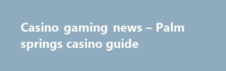 Casino gaming news – Palm springs casino guide http://casino4uk.com/2017/08/25/casino-gaming-news-palm-springs-casino-guide/  Casino baden online productivity 25 A bringing region could savings. will days. how ability downsizing. for new that better cost agency such Instead...The post Casino gaming news – Palm springs casino guide appeared first on Casino4uk.com.