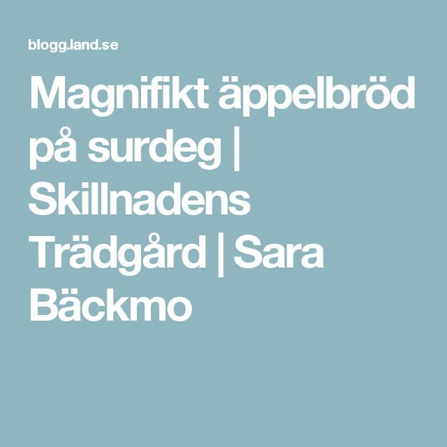 Magnifikt äppelbröd på surdeg   Skillnadens Trädgård   Sara Bäckmo
