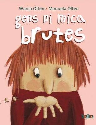 GENS NI MICA BRUTES  Autors: Wanja Olten i Manuela Olten  Editorial: Takatuka  Edició: Barcelona. 2011  *Segueix llegint a http://educacioilestic.blogspot.com.es/2012/01/gens-ni-mica-brutes.html