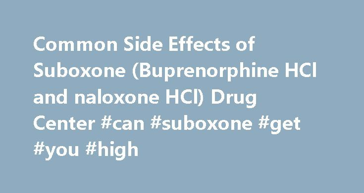 Common Side Effects of Suboxone (Buprenorphine HCl and naloxone HCl) Drug Center #can #suboxone #get #you #high http://minneapolis.remmont.com/common-side-effects-of-suboxone-buprenorphine-hcl-and-naloxone-hcl-drug-center-can-suboxone-get-you-high/  # Suboxone Last reviewed on RxList 9/23/2016 Suboxone (buprenorphine and naloxone ) is a combination of two opioid receptor antagonists used in the maintenance treatment of opioid addiction. Side effects of Suboxone include: mouth numbness, mouth…