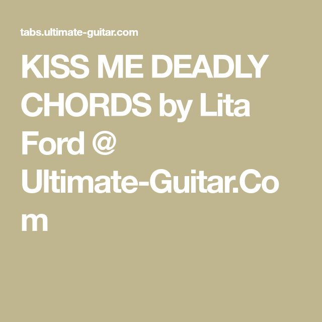 KISS ME DEADLY CHORDS By Lita Ford @ Ultimate-Guitar.Com
