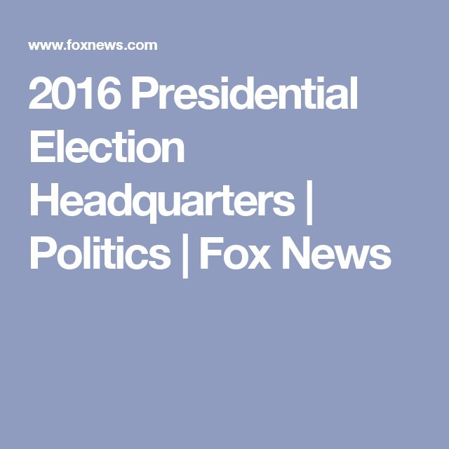 2016 Presidential Election Headquarters | Politics | Fox News