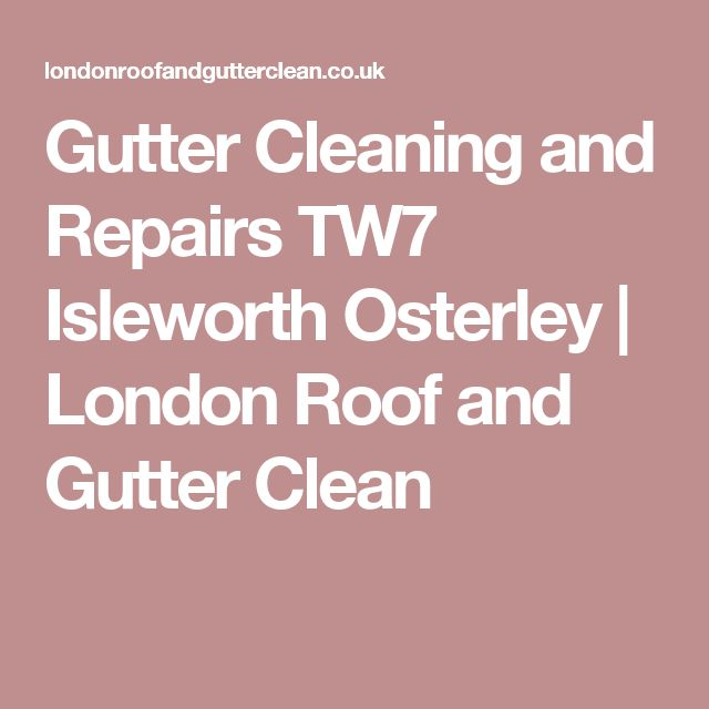 Gutter Cleaning and Repairs TW7 Isleworth Osterley | London Roof and Gutter Clean
