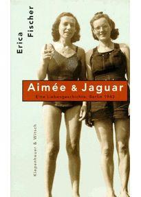 Fischer, Erica: Aimée & Jaguar: eine Liebesgeschichte, Berlin 1943, 1994 (830 Fisch)