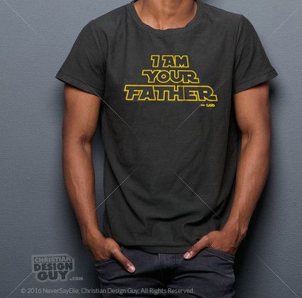 I Am Your Father Christian Themed Star Wars Tees
