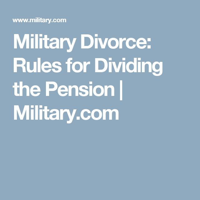 Military Divorce: Rules for Dividing the Pension | Military.com